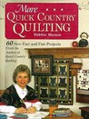 More Quick Country Quilting: 60 New Fast And Fun Projects From The Author Of Quick Country Quilting