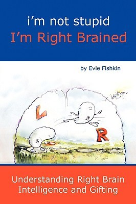 I'm Not Stupid I'm Right Brained