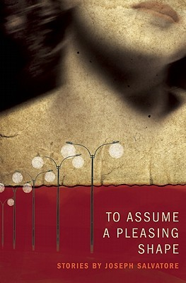 To Assume a Pleasing Shape by Joseph Salvatore