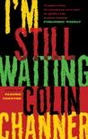 I'm Still Waiting by Colin Channer