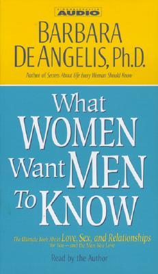 What Women Want Men to Know by Barbara De Angelis