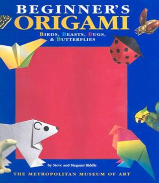 Beginners Origami Birds Beasts Bugs And Butterflies by Steve Biddle