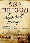 Secret Days Code-breaking in Bletchley Park