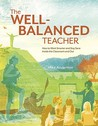 The Well-Balanced Teacher: How to Work Smarter and Stay Sane Inside the Classroom and Out