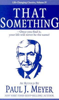 That Something: Once You Find It, Your Life Will Never Be The Same! (Life Changing Classics)