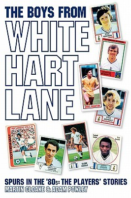 The Boys from White Hart Lane: Spurs in the '80s: The Players' Stories