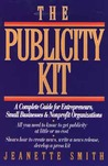 The Publicity Kit: A Complete Guide for Entrepreneurs, Small Businesses, and Nonprofit Organizations
