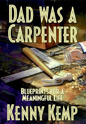 Dad Was a Carpenter by Kenny Kemp