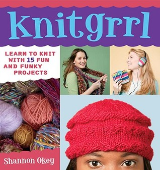 Knitgrrl: Learn to Knit with 15 Fun and Funky Projects
