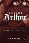 Finding Arthur: The Truth Behind the Legend of the Once and Future King