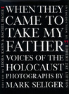 When They Came to Take My Father: Voices of the Holocaust