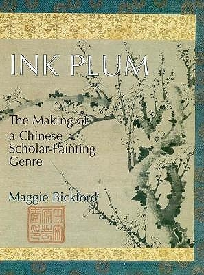 Ink Plum: The Making of a Chinese Scholar-Painting Genre