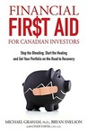 Financial First Aid for Canadian Investors: Stop the Bleeding, Start the Healing and Get Your Portfolio on the Road to Recovery
