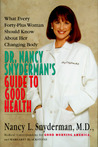 Dr. Nancy Snyderman's Guide To Good Health: What Every Forty Plus Woman Should Know About Her Changing Body