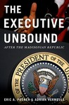 The Executive Unbound: After the Madisonian Republic