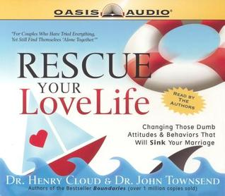 Rescue Your Love Life: Changing Those Dumb Attitudes & Behaviors That Will Sink Your Marriage [ABRIDGED]