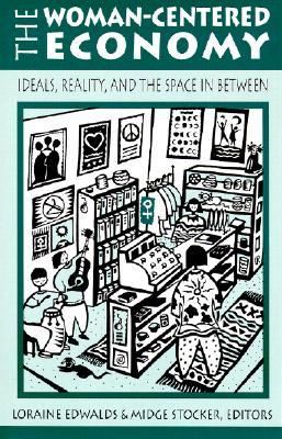 The Woman Centered Economy: Ideals, Reality, And The Space In Between