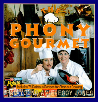 The Phony Gourmet: Includes 75 Delicious Recipes for Shortcut Cooking