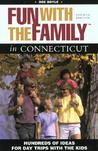 Fun with the Family in Connecticut, 4th: Hundreds of Ideas for Day Trips with the Kids