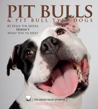 Pit Bulls & Pit Bull Type Dogs by Melissa McDaniel