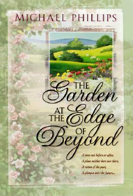 The Garden at the Edge of Beyond by Michael R. Phillips