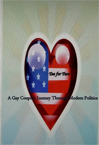 Tea for Two; a Gay Couple's Journey through Modern Politics