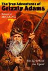 The True Adventures Of Grizzly Adams: A Biography