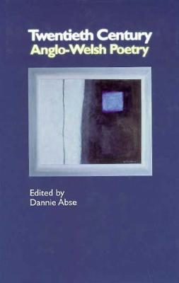 Twentieth Century Anglo-Welsh Poetry by Dannie Abse