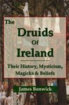 The Druids of Ireland: Their History, Mysticism, Magicks and Beliefs