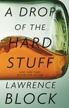 A Drop of the Hard Stuff (Matthew Scudder, #17)