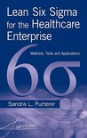 Lean Six SIGMA for the Healthcare Enterprise: Methods, Tools, and Applications