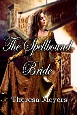 The Spellbound Bride by Theresa Meyers