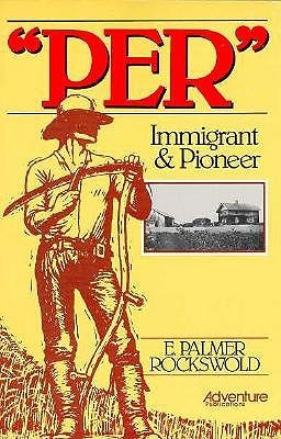 Per, Immigrant & Pioneer by Palmer Rockswold