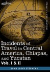 Incidents of Travel in Central America, Chiapas & Yucatan, 2 Vols