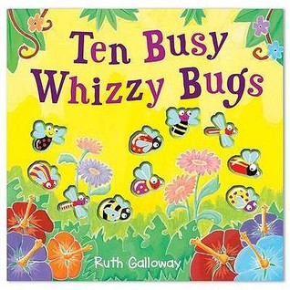 Ten Busy Whizzy Bugs by Ruth Galloway