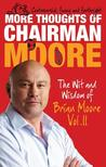 More Thoughts of Chairman Moore: The Wit and Wisdom of Brian Moore Volume II