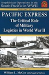 Pacific Express: The Critical Role of Military Logistics in World War II (Amphibious Operations in the South Pacific in WWII, Vol. 3)