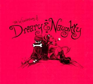 The Misadventures of Dreary and Naughty