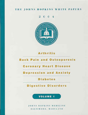 Arthritis, Back Pain and Osteoporosis, Coronary Heart Disease, Depression and Anxiety, Diabetes, Digestive Disorders (Johns Hopkins White Papers Vol 1)