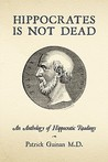 Hippocrates Is Not Dead: An Anthology of Hippocratic Readings