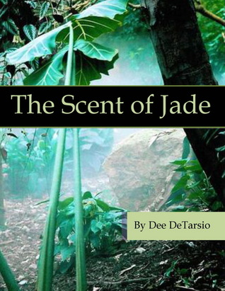The Scent of Jade by Dee DeTarsio