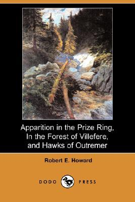 Apparition In The Prize Ring, In The Forest Of Villefere, And Hawks Of Outremer