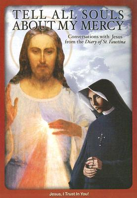 Tell All Souls about My Mercy: Conversations with Jesus from the Diary of St. Faustina