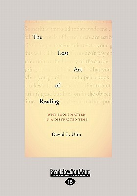 The Lost Art of Reading: Why Books Matter in a Distracted Time (Large Print 16pt)