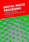 Digital Image Processing: Practical Applications of Parallel Processing Techniques