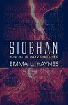 Siobhan: An AI's Adventure