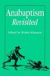 Anabaptism Revisited: Essays On Anabaptist/Mennonite Studies In Honor Of C. J. Dyck