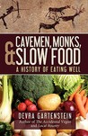 Cavemen, Monks, and Slow Food: A History of Eating Well