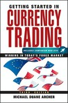 Getting Started in Currency Trading: Winning in Today's Forex Market