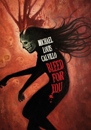 Bleed For You by Michael Louis Calvillo